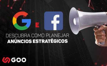 Google e Facebook: Descubra como planejar anúncios estratégicos